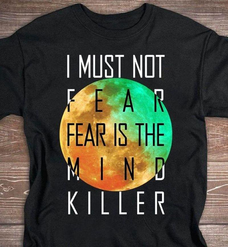 Full Moon Fear Killer Tee I Must Not Fear Shirt Fear Is The Mind Killer Friends Gift Black T Shirt Men And Women S-6XL Cotton