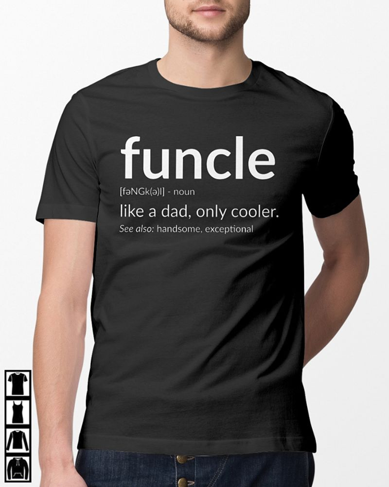 Funcle Like A Dad Only Cooler See Also Handsome Exceptional T Shirt Black A8