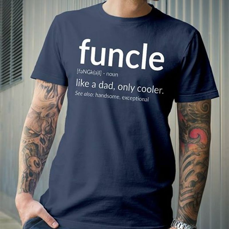 Funcle Like A Dad Only Cooler See Also Handsome Exceptional  T Shirt Navy A4