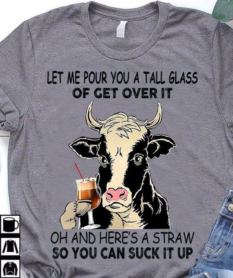 Funny Cow Let Me Pour You A Tall Glass Of Get Over It Visit Farmers Farming Lover Dark Heather T Shirt Men And Women S-6XL Cotton