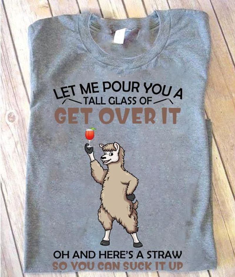 Funny Llamas Let Me Pour You A Tall Glass Of Get Over It Here's A Straw So You Can Suck It Up Sport Grey T Shirt Men And Women S-6XL Cotton