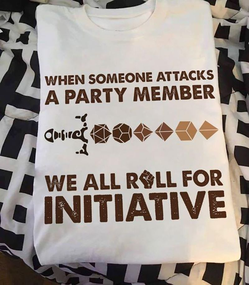 Geometry When Someone Attacks A Party Member We All Roll For Initiative White T Shirt Men And Women S-6XL Cotton