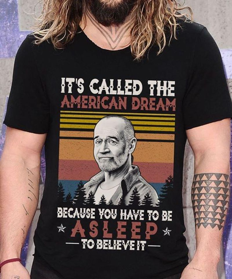 George Carlin Lover It's Called The American Dream Because You Have To Be Asleep To Believe It Black T Shirt Men/ Woman S-6XL Cotton