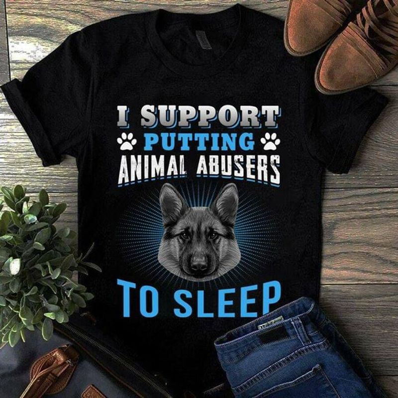 German Shepherd I Support Putting Animal Abusers To Sleep T-Shirt Anti Animal Abuse Black T Shirt Men And Women S-6XL Cotton