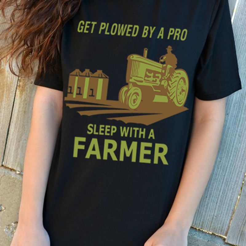 Get Plowed By A Pro Sleep With A Farmer  T-shirt Black A5