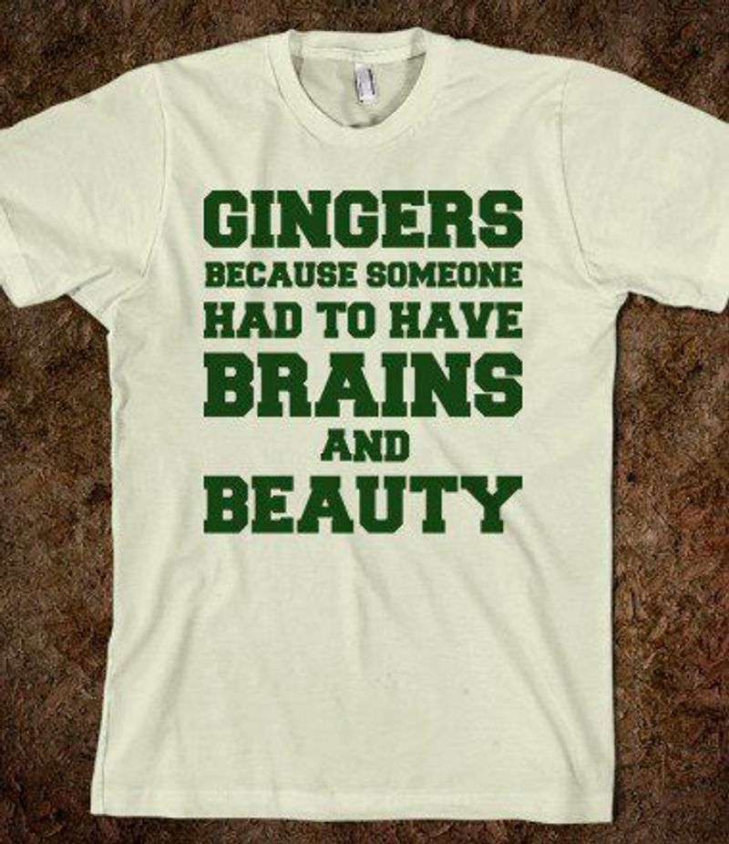 Gingers Because Someone Had To Have Brains And Beauty T Shirt White A5