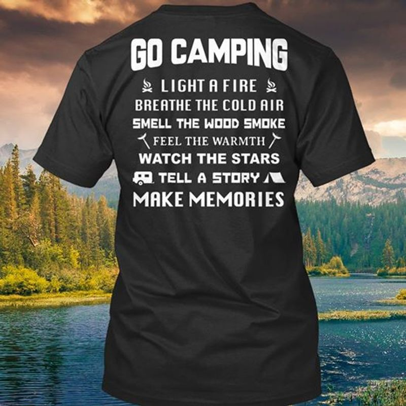 Go Camping Light A Fire Breathe The Cold Air Smell The Wood Smoke  T-shirt Black A5
