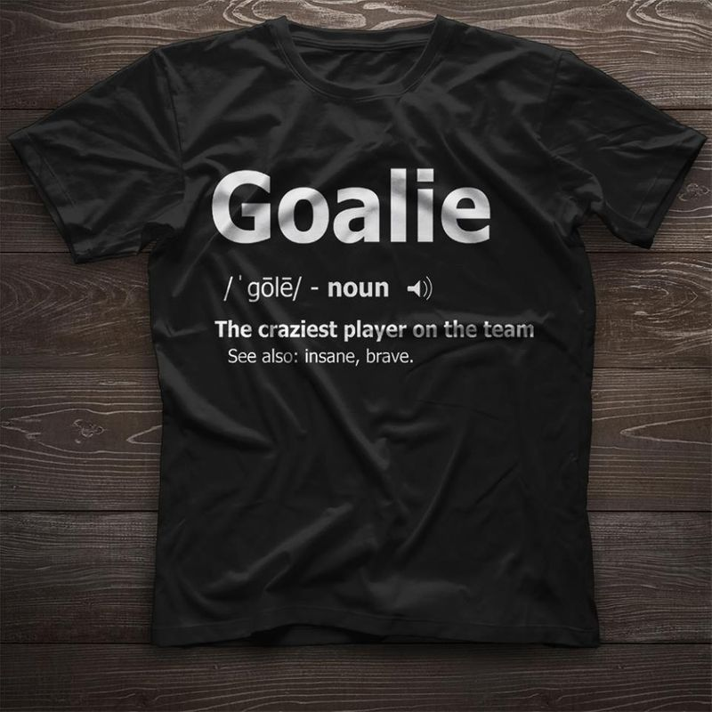 Goalie Noun The Craziest Player On The Team See Also In Same Barave T-Shirt Black C2