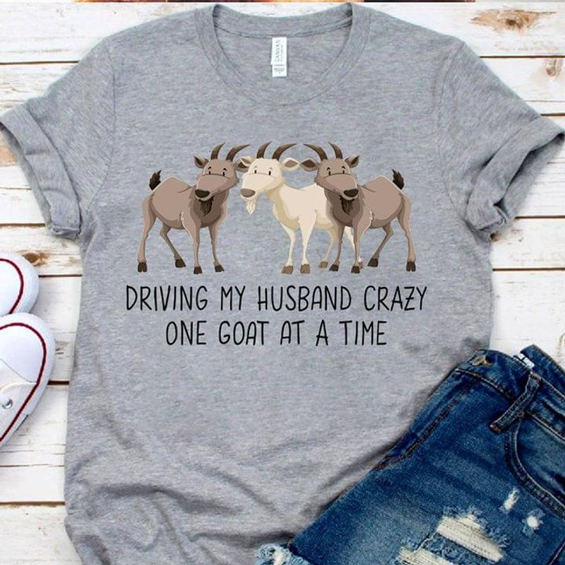 Goat Driving My Husband Crazy One Goat At A Time Sport Grey T Shirt Men/ Woman S-6XL Cotton