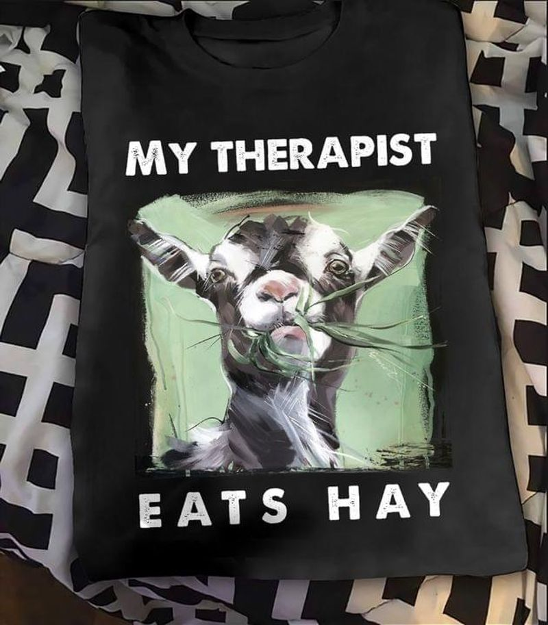 Goat My Therapist Eats Hay Lover Farming Awesome Farmer Gift Black T Shirt Men And Women S-6XL Cotton