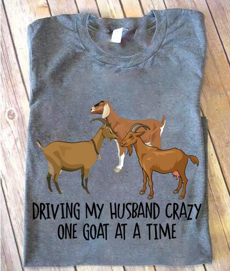 Goats Lovers Driving My Husband Crazy One Goat At A Time Sport Grey T Shirt Men And Women S-6XL Cotton