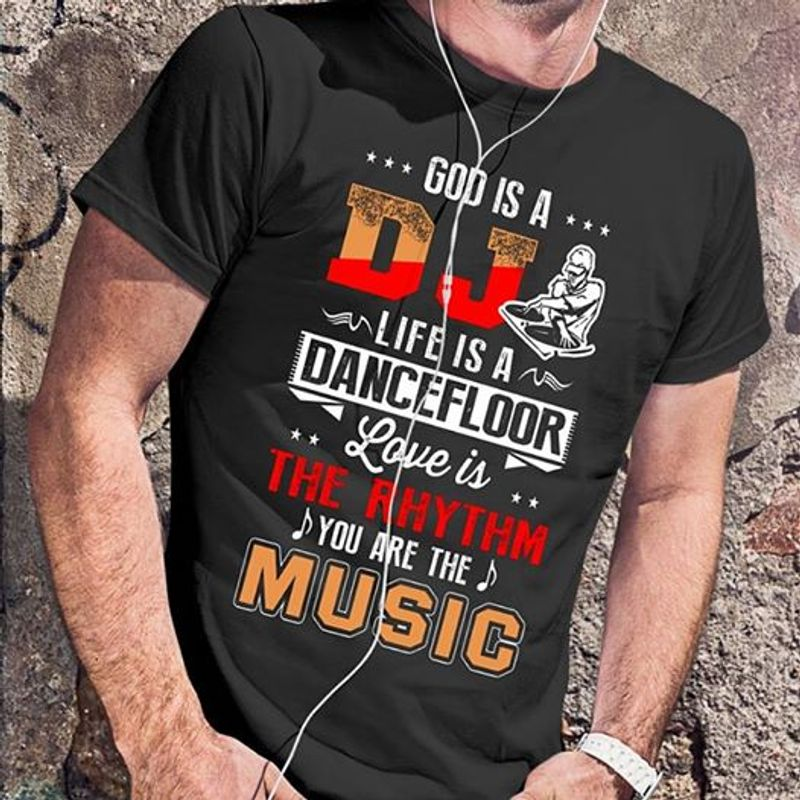 God Is A Dj Life Is A Dance Floor Love Is The Rhythm You Are The Music T-shirt Black A5