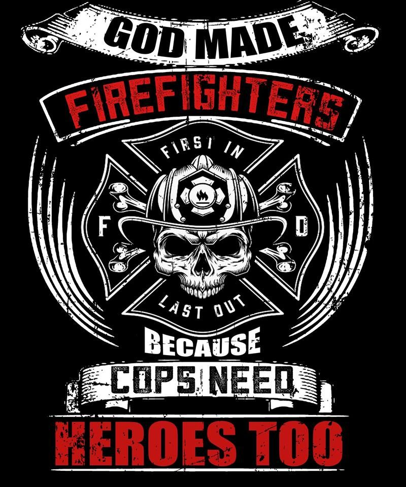 God Made Firefighters Firsi In Last Out Because Cops Need Heroes Too   T-shirt Black B1