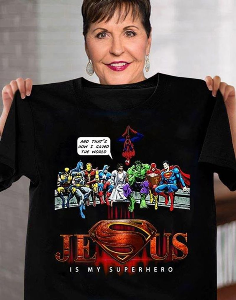 God Saved My Life Jesus Is My Superhero And That'S How I Saved The World BlackT Shirt Men/ Woman S-6XL Cotton