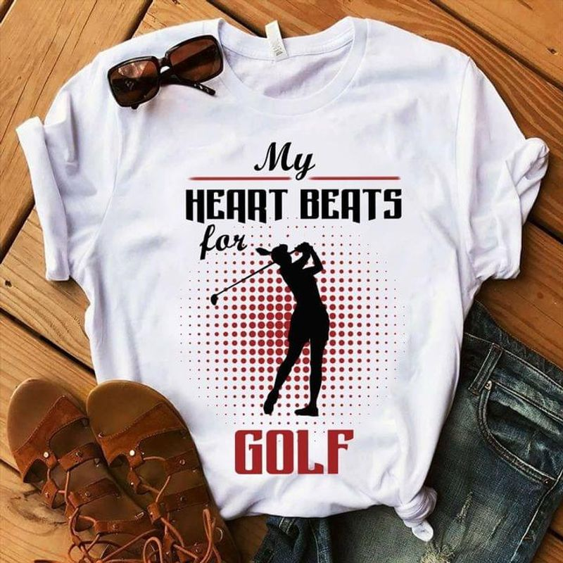 Golf Girl Lover Tee My Heart Beats For Golf Quote White T Shirt Men And Women S-6XL Cotton