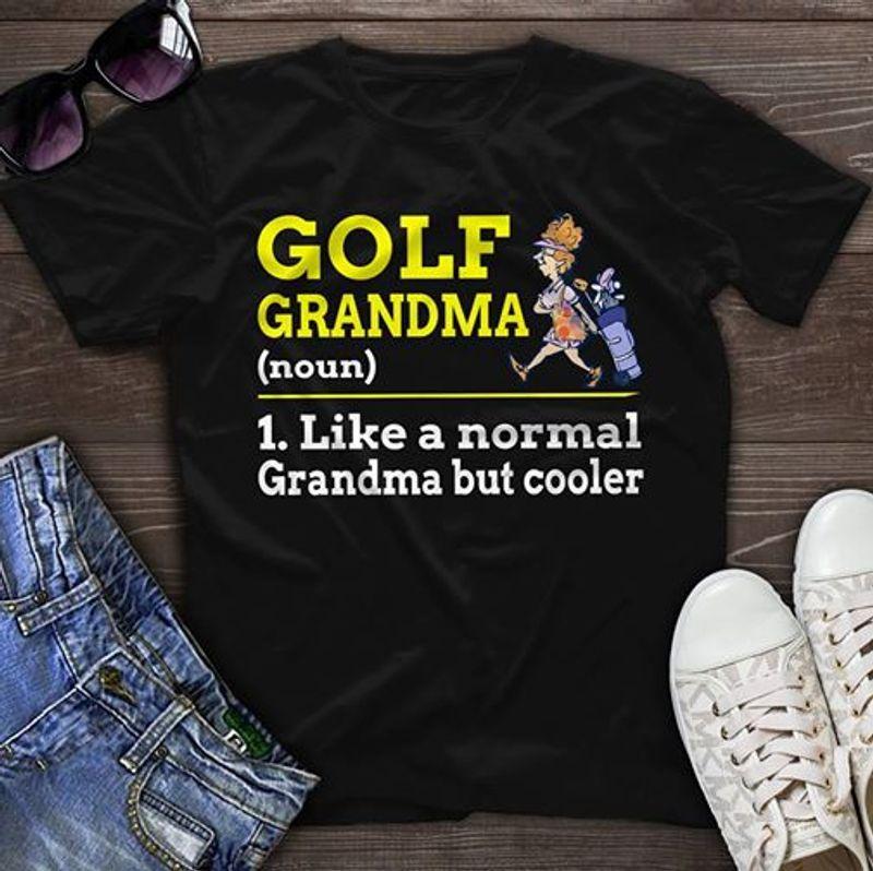 Golf Grandma Like A Normal Grandma But Cooler   T-shirt Black A9