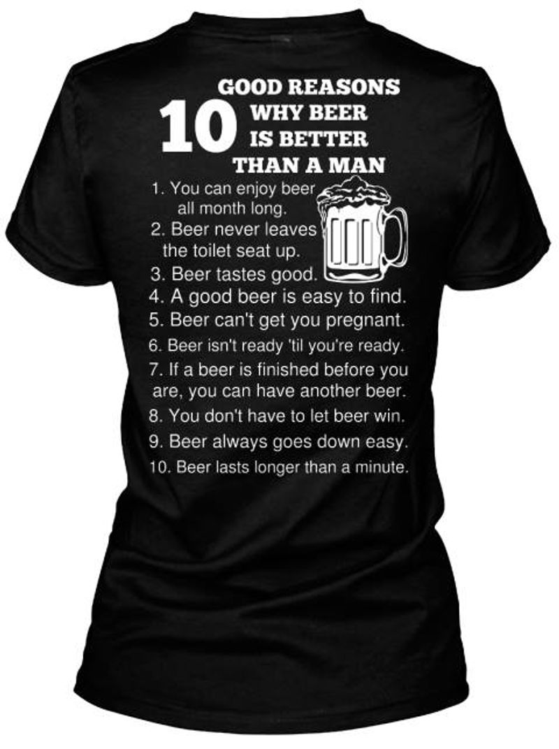 Good Reasons Why Beer Is Better Than A Man Beer Lasts Longer Than A Minute  T-shirt Black B1