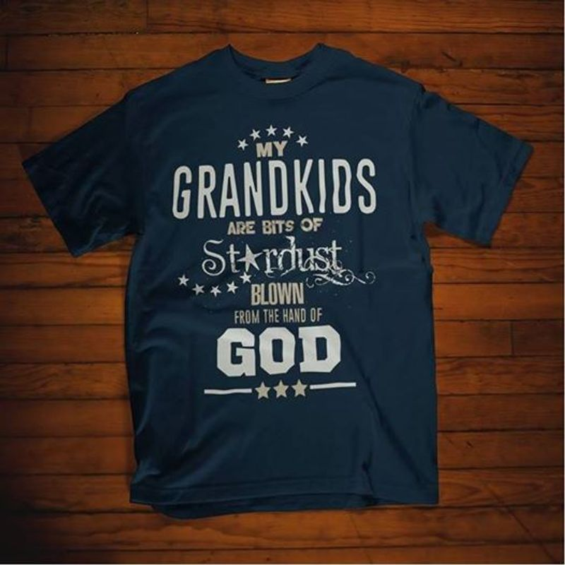 Grandkids Are Bits Of Sardust Blown From The Hand Of God Tshirt Black A2