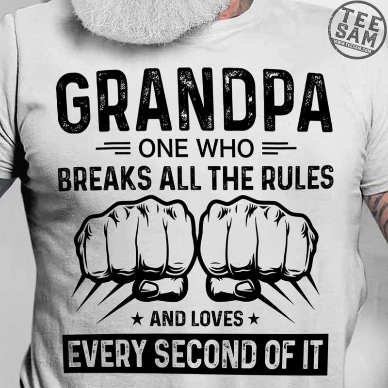 Grandpa One Who Breaks All The Rules And Loves Every Second Of It T Shirt White