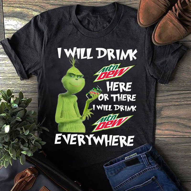 Grinch I Will Drink Mtn Dew Here Or There T-shirt Black A1