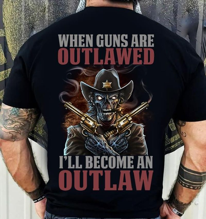 Gunslinger Zombie When Guns Are Outlawed I'll Become An Outlaw Backside Black T Shirt Men And Women S-6XL Cotton