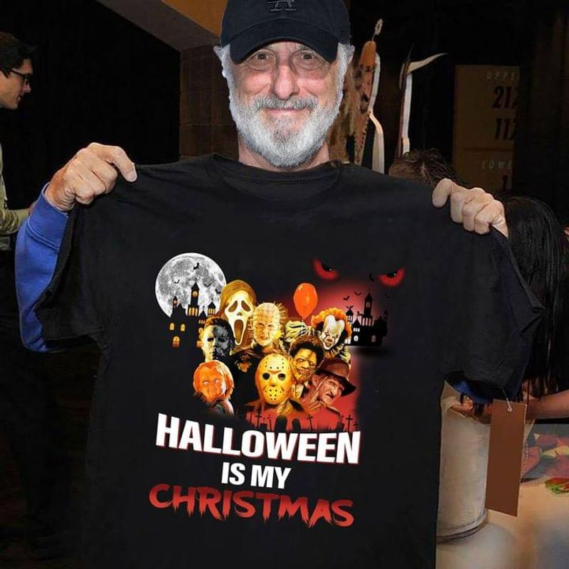Halloween Is My Christmas T Shirt Horror Movie Killers Halloween Gift Black T Shirt Men And Women S-6XL Cotton
