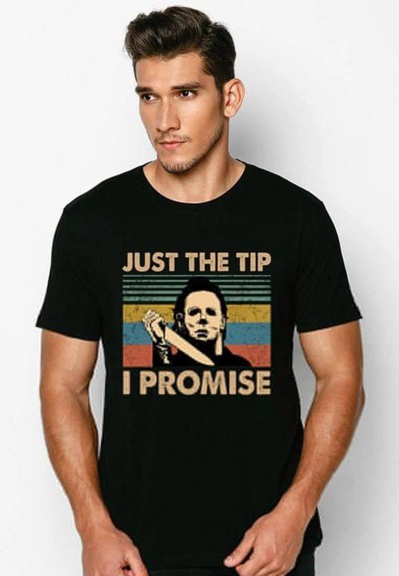 Halloween Michael Myers Just The Tip I Promise Halloween Gift Idea Vintage Black T Shirt Men And Women S-6XL Cotton