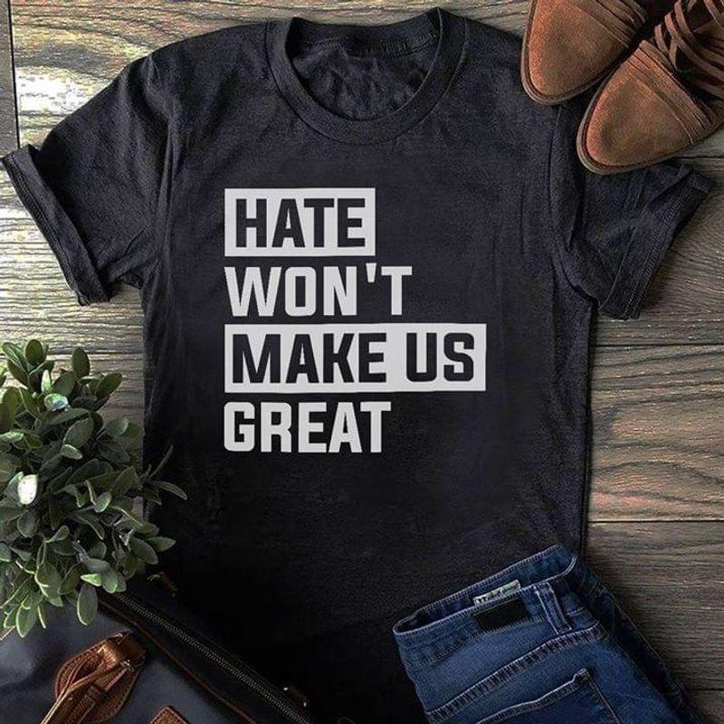 Hate Won't Make Us Great Shirt Never Trump Dark Heather Dark Heather T Shirt Men And Women S-6XL Cotton