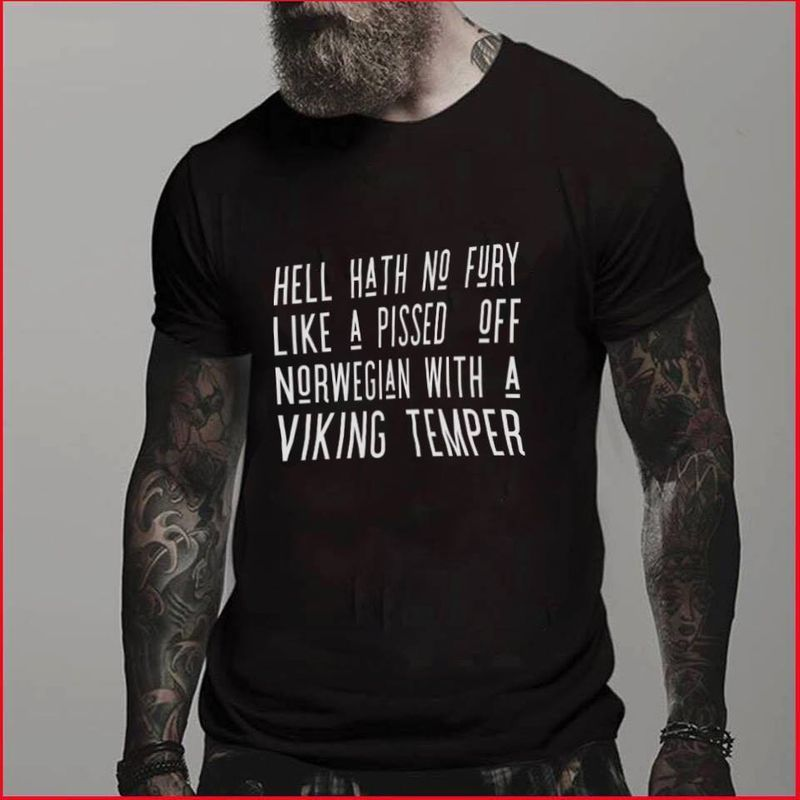 Hell Hath No Fury Like A Pissed Off Norwegian With A Viking Temper  T-shirt Black B1