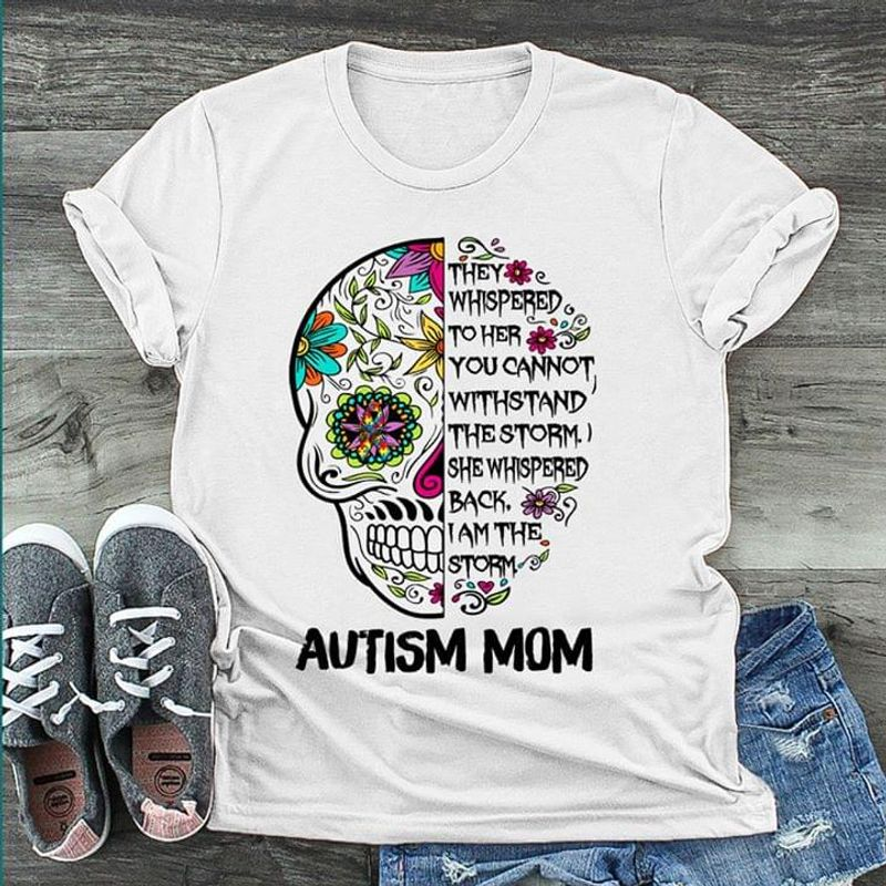 Hippie Skull Autism Mom They Whispered To Her Family Gift White White T Shirt Men And Women S-6XL Cotton