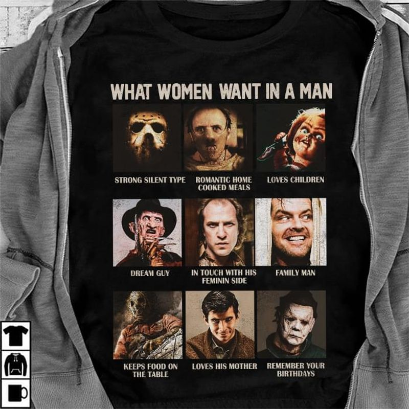Horror Movies Fans What Woman Want In A Man Strong Silent Type Dream Guy Black T Shirt Men And Women S-6xl Cotton