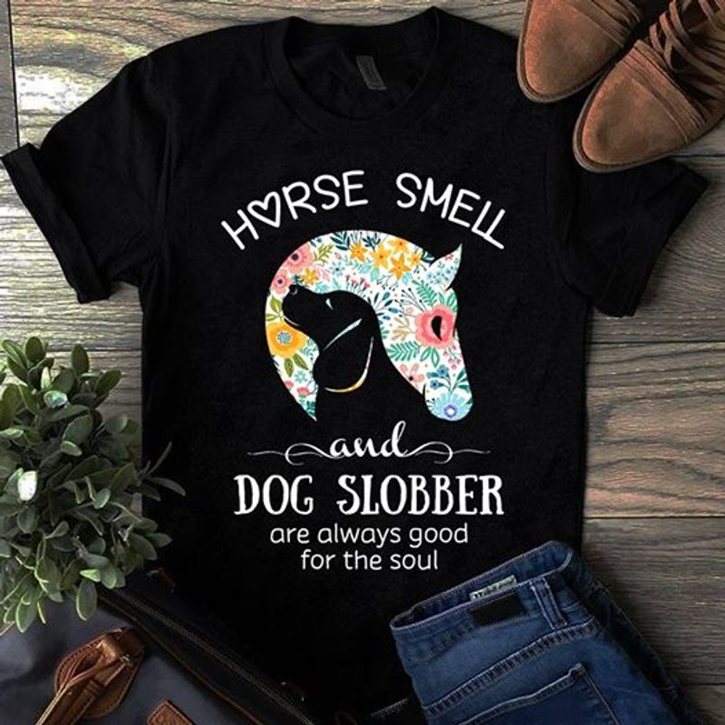 Horse Smell And Fog Slobber Are Always Good Foe The Soul  T-shirt Black B1