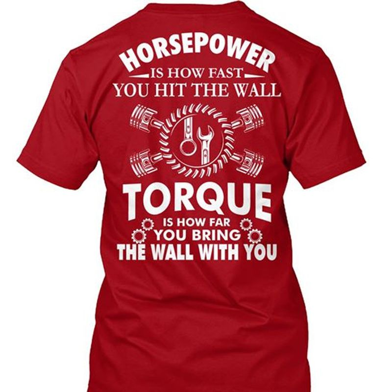 Horsepower Is How Fast You Hit The Wall Torque The Wall With You  T-shirt Red B1
