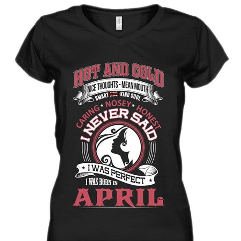 Hot And Cold Nice Thoughts Mean Mouth Smart Ass Kind Soul I Never Said I Was Perfect I Was Born In April Shirt Black  B7