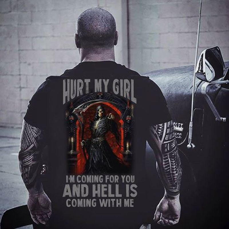 Hurt My Girl Im Coming For You And Hell Is Coming With Me T Shirt Black  A2