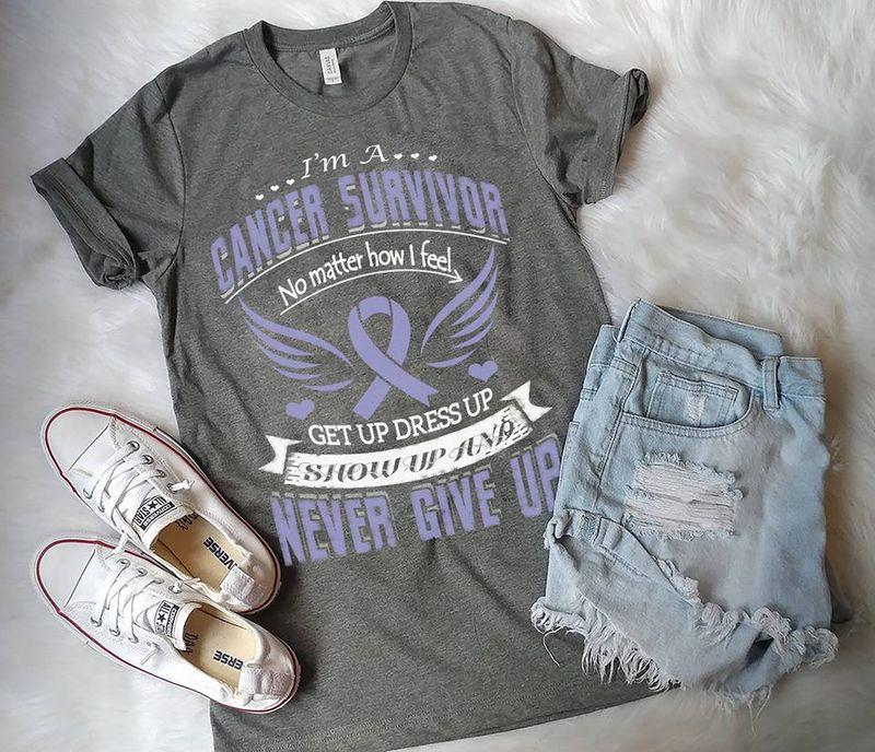 I Am A Cancer Survivor Get Up Dress Up Show Up And Never Give Up T-Shirt Grey C2