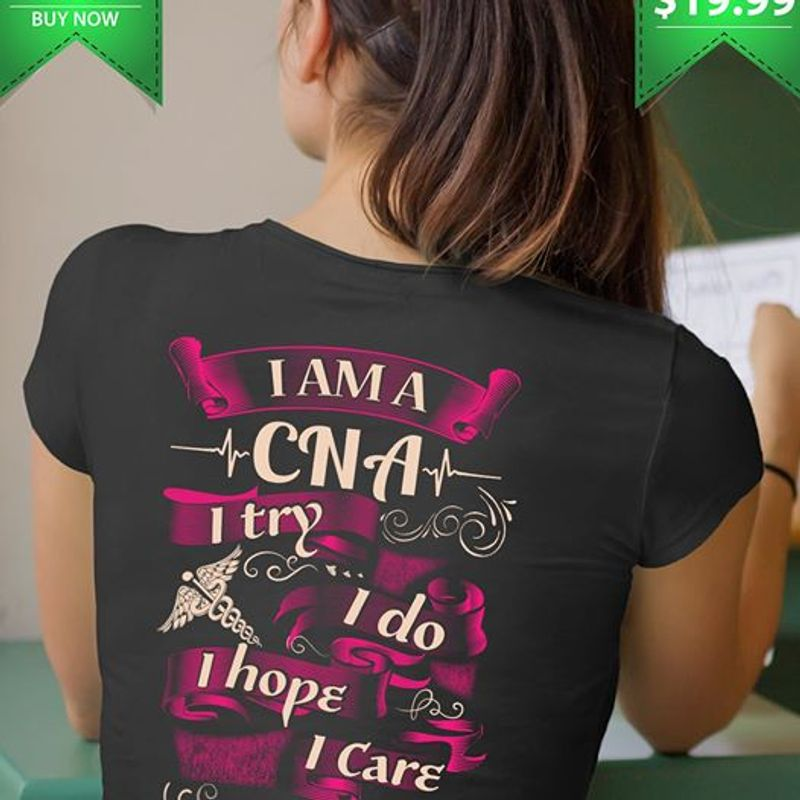I Am A Cna I Try I Do I Hope I Care T Shirt Black A2