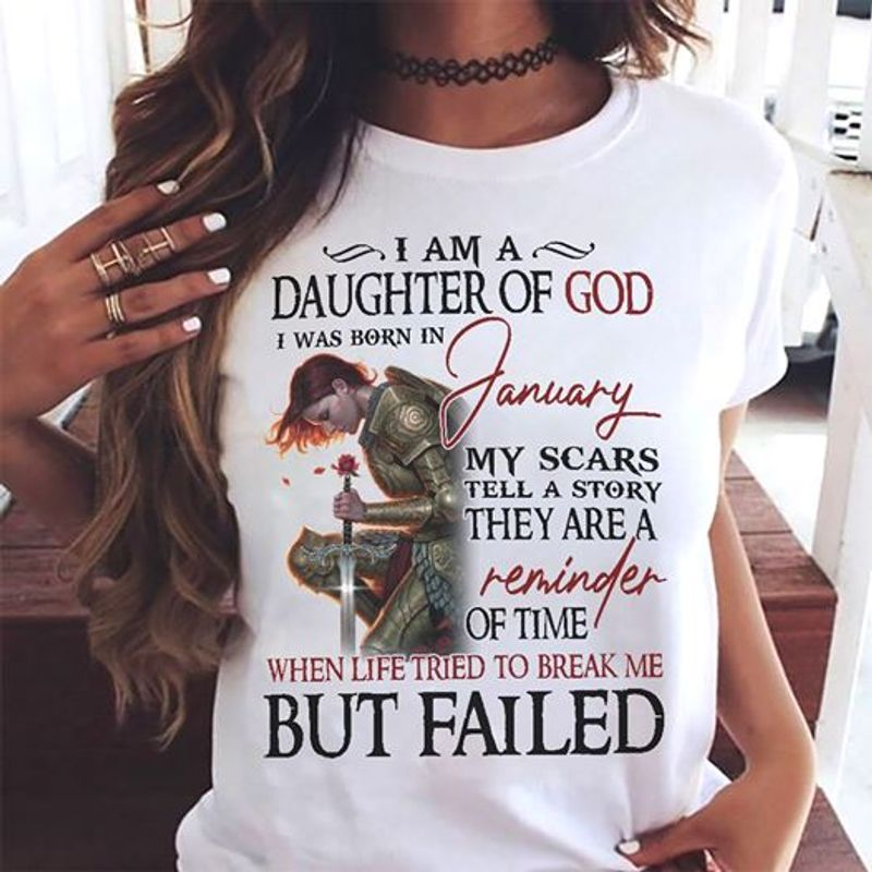 I Am A Daughter Of God I Was Born In January My Scar Reminder Of Time Life Tried To Break Me But Failed T Shirt White