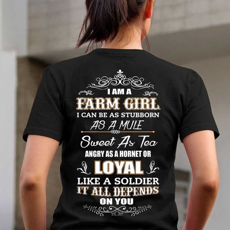 I Am A Farm Girl I Can Be As Stubborn As A Mule Sweet As Tea Like A Soldier It All Depends On You T Shirt Black A8