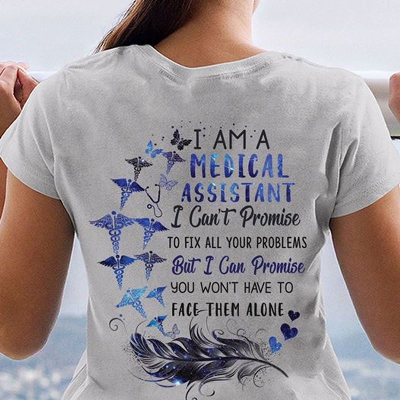 I Am A Medical Assistant I Cant Promise To Fix All Your Problems T Shirt White B4