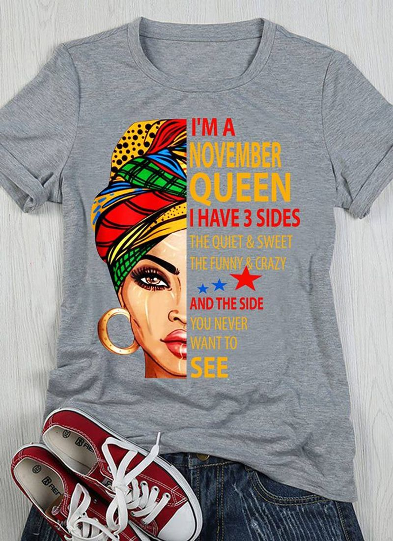 I Am A November Queen I Have Sides And The Side You Never Want To See T Shirt Grey B1
