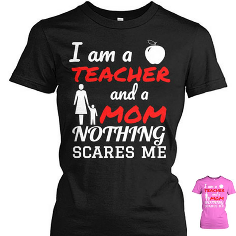 I Am A Teacher And A Mom Nothing Scares Me Apple   T-shirt Black B5