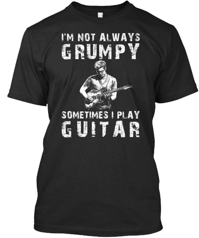 I Am Not Always Grumpy Sometimes I Play Guitar   T-shirt Black B1
