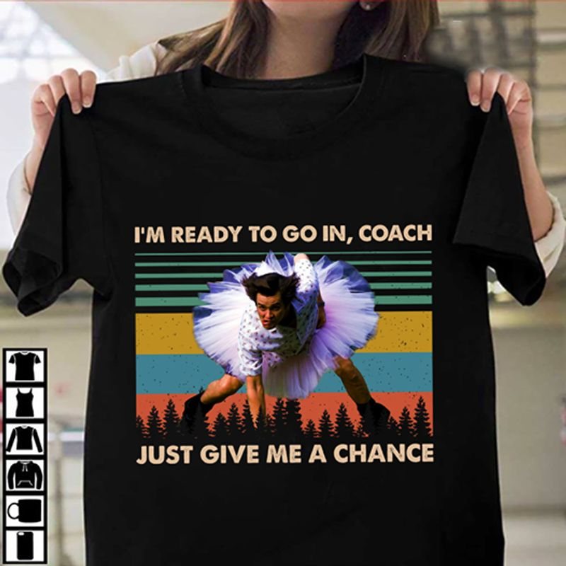 I Am Ready To Go In Coach Just Give Me A Chance   T-shirt Black B1
