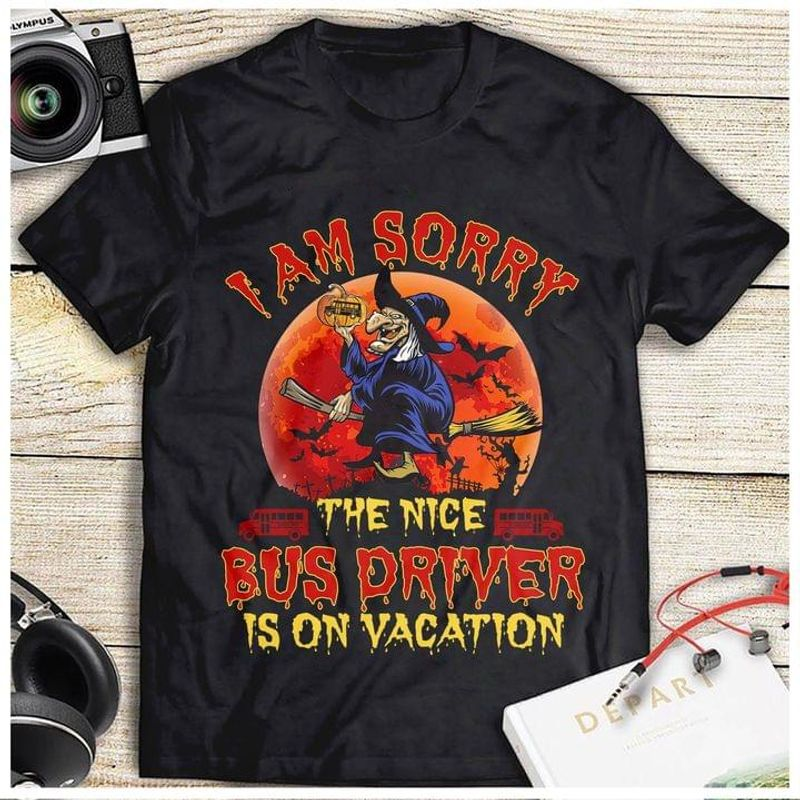 I Am Sorry The Nice Bus Driver Is On Vacation Halloween Gift Idea Black T Shirt Men And Women S-6XL Cotton