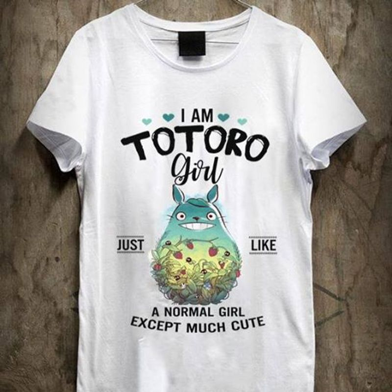 I Am Totoro Girl Just Like A Normal Girl Except Much Cute T-shirt White A8
