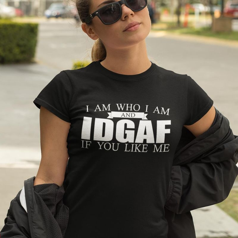 I Am Who I Am And Idgaf If You Like Me Make People Know Who You Are Black T Shirt Men/ Woman S-6XL Cotton