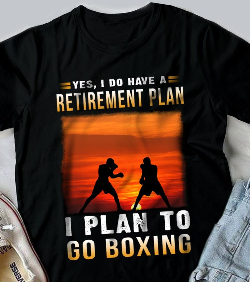 I Do Have A Retirement Plan I Plan To Go Boxing T Shirt Black A8