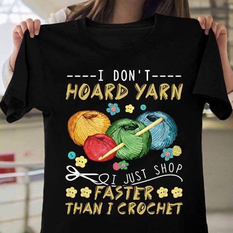 I Don't Hoard Yarn I Just Shop Faster Than I Crochet Crochet Lovers Black T Shirt Men And Women S-6XL Cotton