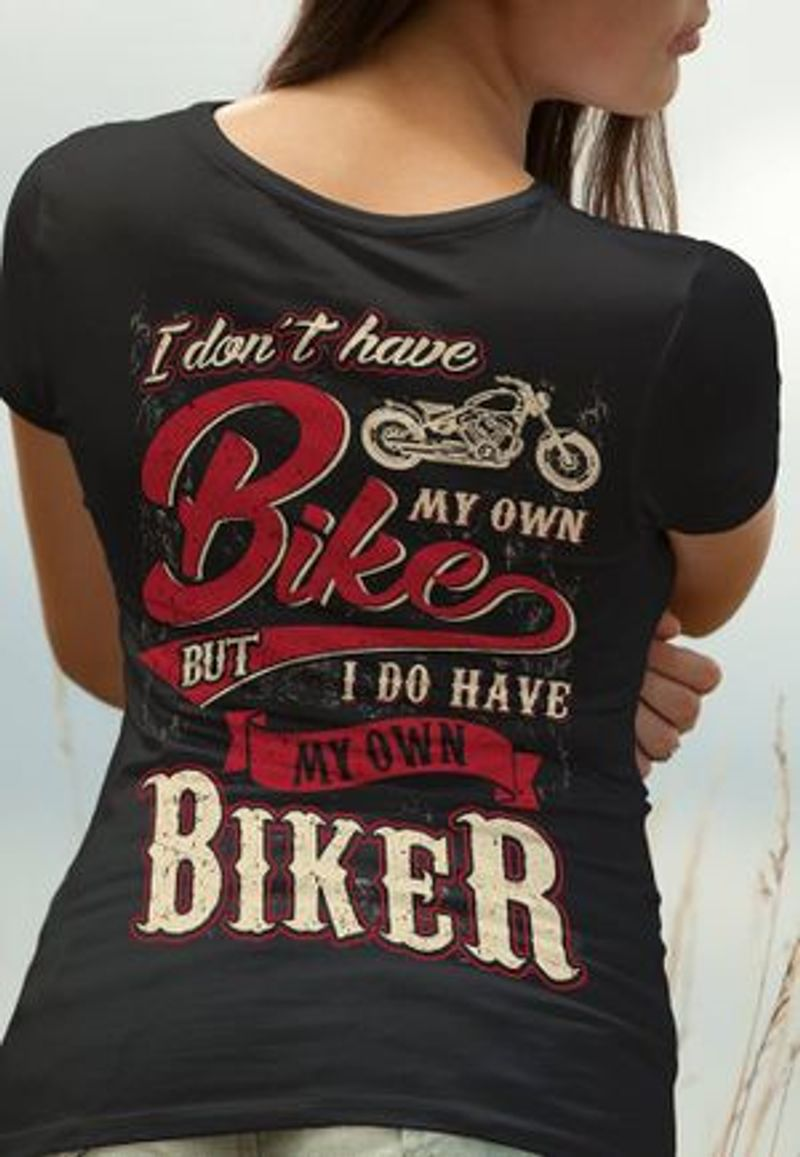 I Dont Have My Own Bike But I Do Have My Own Biker T-shirt Black